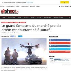 Le grand fantasme du marché pro du drone est pourtant déjà saturé ! - Airshoot Suisse