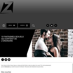 10 fantasmes sexuels qui sortent de l'ordinaire