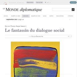 Le fantassin du dialogue social, par Gilles Balbastre (Le Monde diplomatique, septembre 2017)