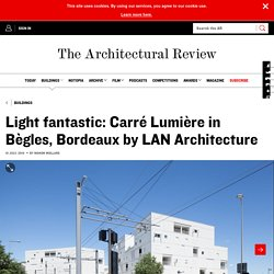 Light fantastic: Carré Lumière in Bègles, Bordeaux by LAN Architecture