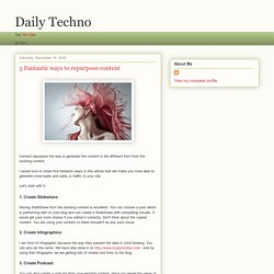 Daily Techno: 5 Fantastic ways to repurpose content