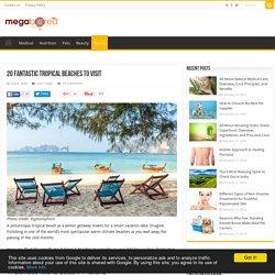 20 Fantastic Tropical Beaches to Visit – Mega Bored