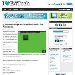 5 Fantastic Ways to Use Wallwisher in the Classroom