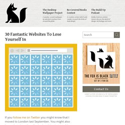 30 Fantastic Websites To Lose Yourself In