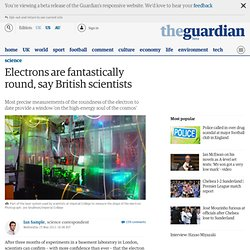 Electrons are fantastically round, say British scientists | Science