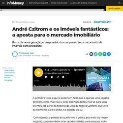 André Czitrom e os imóveis fantásticos: a aposta para o mercado imobiliário
