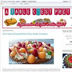 à table, c'est prêt !: Tarte comme un Fantastik Pêche, Melon, Menthe et framboise