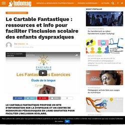 Le Cartable Fantastique : ressources et info pour faciliter l'inclusion scolaire des enfants dyspraxiques – Ludovia Magazine