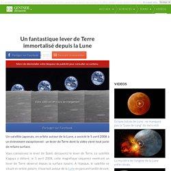 Un fantastique lever de Terre immortalisé depuis la Lune