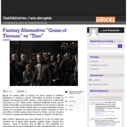 Fantasy Alternative: « Game of Thrones » vs « Thor » « Ciné/télé/séries : l'actu décryptée