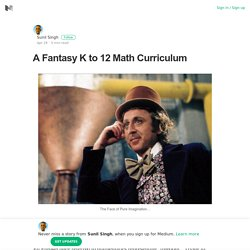 A Fantasy K to 12 Math Curriculum – Sunil Singh – Medium