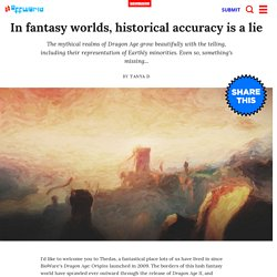 In fantasy worlds, historical accuracy is a lie