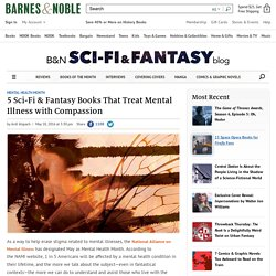 5 Sci-Fi & Fantasy Books That Treat Mental Illness with Compassion — The B&N Sci-Fi and Fantasy Blog