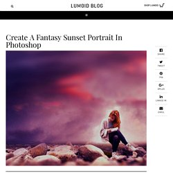 Create A Fantasy Sunset Portrait In Photoshop