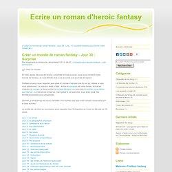 Créer un monde de roman fantasy - Jour 30 : Surprise - Ecrire un roman d'heroic fantasy