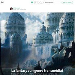 La fantasy : un genre transmédia? — Officielle France
