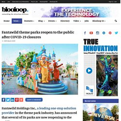 Fantawild theme parks reopen after COVID-19 closures