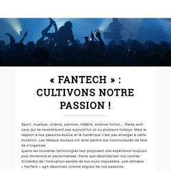 « FanTech » : cultivons notre passion !