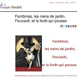 Fantômas, les nains de jardin, Foucault, et la forêt qui pousse