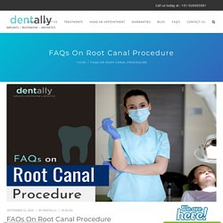 FAQs On Root Canal Procedure - Dent Ally