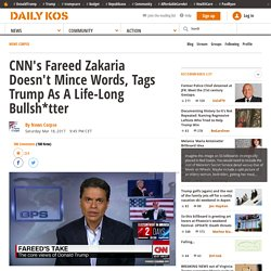CNN's Fareed Zakaria Doesn't Mince Words, Tags Trump As A Life-Long Bullsh*tter