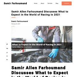 Samir Allen Farhoumand Discusses What to Expect in the World of Racing in 2021 - Samir Allen Farhoumand
