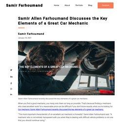 Samir Allen Farhoumand: Key Elements of a Great Car Mechanic