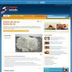 Crème de riz ou farine de riz ~ Fiche Crème de riz ou farine de riz et recettes de Crème de riz ou farine de riz sur Supertoinette