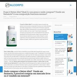 O que é Detox slim? Qual é o seu preço e onde comprar? Vende em farmácia? A sua composição funciona mesmo? – Alcorpo – Cuide de sua saúde