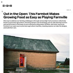 Out in the Open: This Farmbot Makes Growing Food as Easy as Playing Farmville | Wired Enterprise