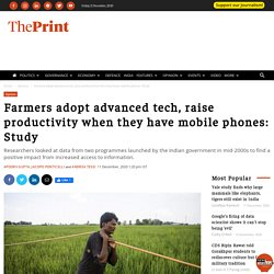 THEPRINT_IN 11/12/20 Farmers adopt advanced tech, raise productivity when they have mobile phones: Study