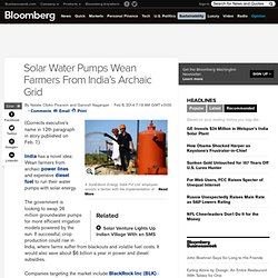 Solar Water Pumps Wean Farmers From India's Archaic Grid