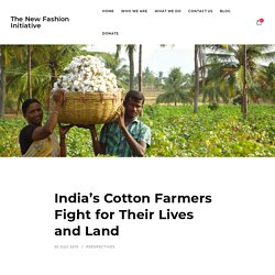 India's Cotton Farmers Fight for Their Lives and Land - The New Fashion Initiative