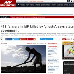 418 farmers in MP killed by 'ghosts', says state government