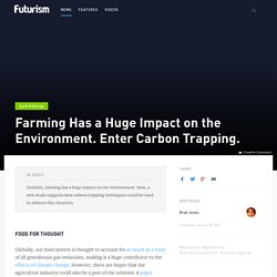 Farming Has a Huge Impact on the Environment. Enter Carbon Trapping.