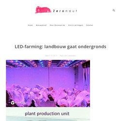 LED-farming: landbouw gaat ondergronds
