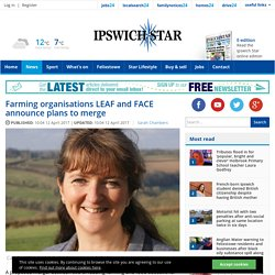 Farming organisations LEAF and FACE announce plans to merge