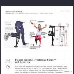 Planter Fasciitis: Treatment, Surgery and Recovery « Hands-free Crutch