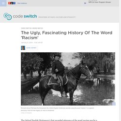 The Ugly, Fascinating History Of The Word 'Racism' : Code Switch