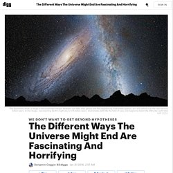 The Different Ways The Universe Might End Are Fascinating And Horrifying