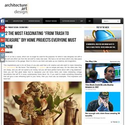 """22 The Most Fascinating """"From Trash To Treasure"""" DIY Home Projects Everyone Must Know"""