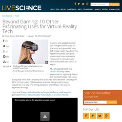 Beyond Gaming: 10 Other Fascinating Uses for Virtual-Reality Tech