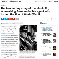 The fascinating story of the alcoholic, womanizing German double agent who turned the tide of World War II