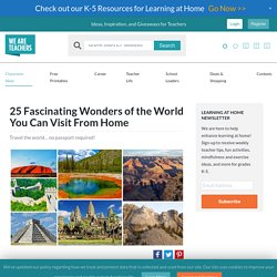 25 Fascinating Wonders of the World You Can Visit From Home