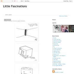 Little Fascinations: Emotion Architecture: Structure, apathy, frustration...