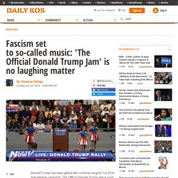 Fascism set to so-called music: 'The Official Donald Trump Jam' is no laughing matter
