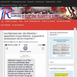 """Les fascistes de """"En Marche"""" appellent à tuer Marine : à quand la dissolution de En marche ?"""