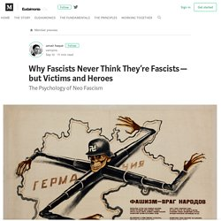 Why Fascists Never Think They're Fascists — but Victims and Heroes