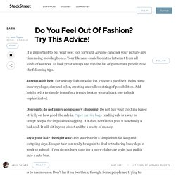 Do You Feel Out Of Fashion? Try This Advice!