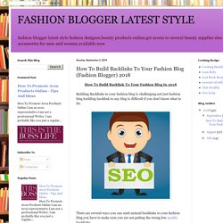 FASHION BLOGGER LATEST STYLE: How To Build Backlinks To Your Fashion Blog (Fashion Blogger) 2018